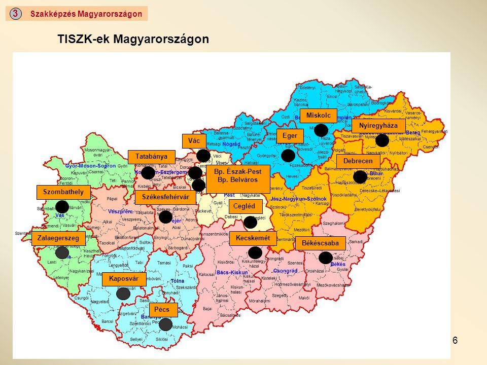6 Szakképzés Magyarországon 3 TISZK-ek Magyarországon Miskolc Debrecen Nyíregyháza Eger Békéscsaba Cegléd Kecskemét Tatabánya Vác Székesfehérvár Szomb