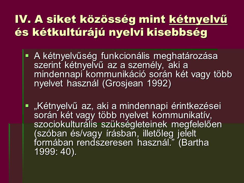 IV. A siket közösség mint kétnyelvű és kétkultúrájú nyelvi kisebbség  A kétnyelvűség funkcionális meghatározása szerint kétnyelvű az a személy, aki a