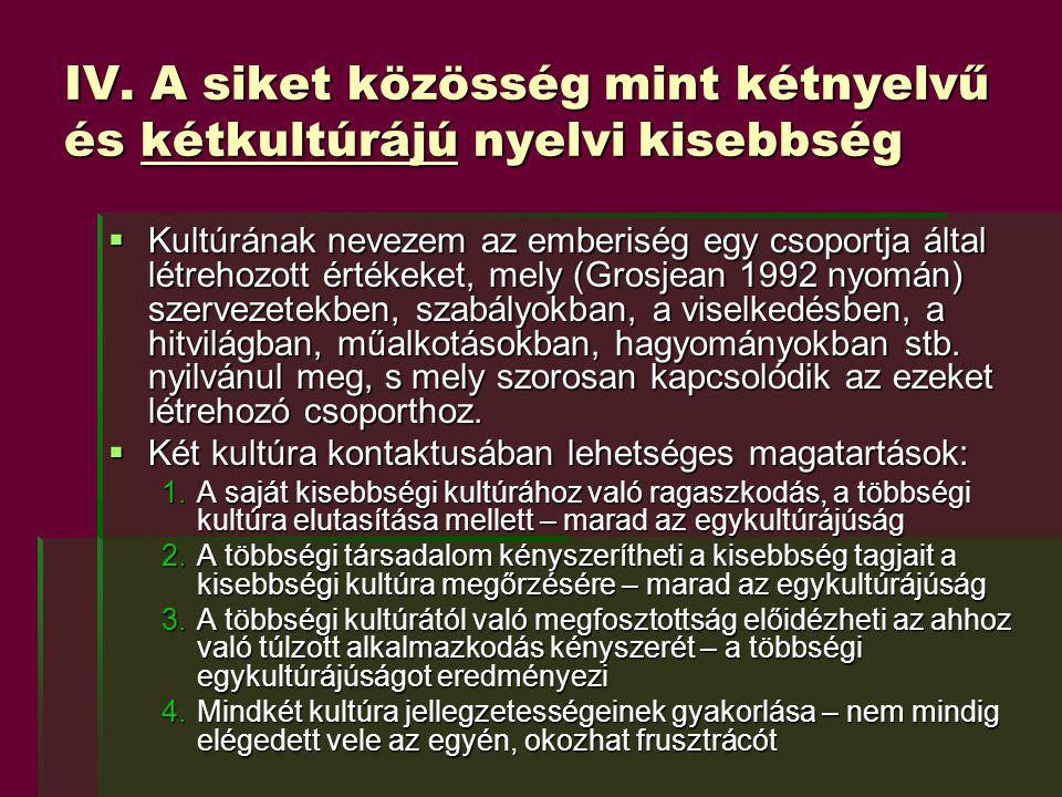 IV. A siket közösség mint kétnyelvű és kétkultúrájú nyelvi kisebbség  Kultúrának nevezem az emberiség egy csoportja által létrehozott értékeket, mely