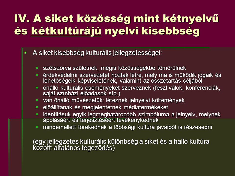 IV. A siket közösség mint kétnyelvű és kétkultúrájú nyelvi kisebbség  A siket kisebbség kulturális jellegzetességei:  szétszórva születnek, mégis kö
