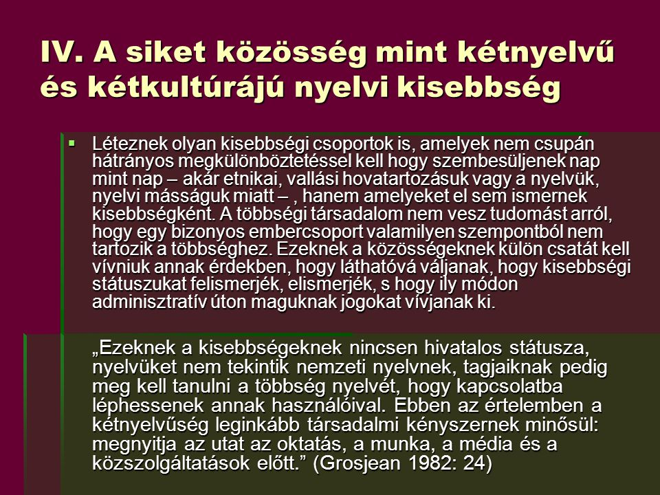 IV. A siket közösség mint kétnyelvű és kétkultúrájú nyelvi kisebbség  Léteznek olyan kisebbségi csoportok is, amelyek nem csupán hátrányos megkülönbö