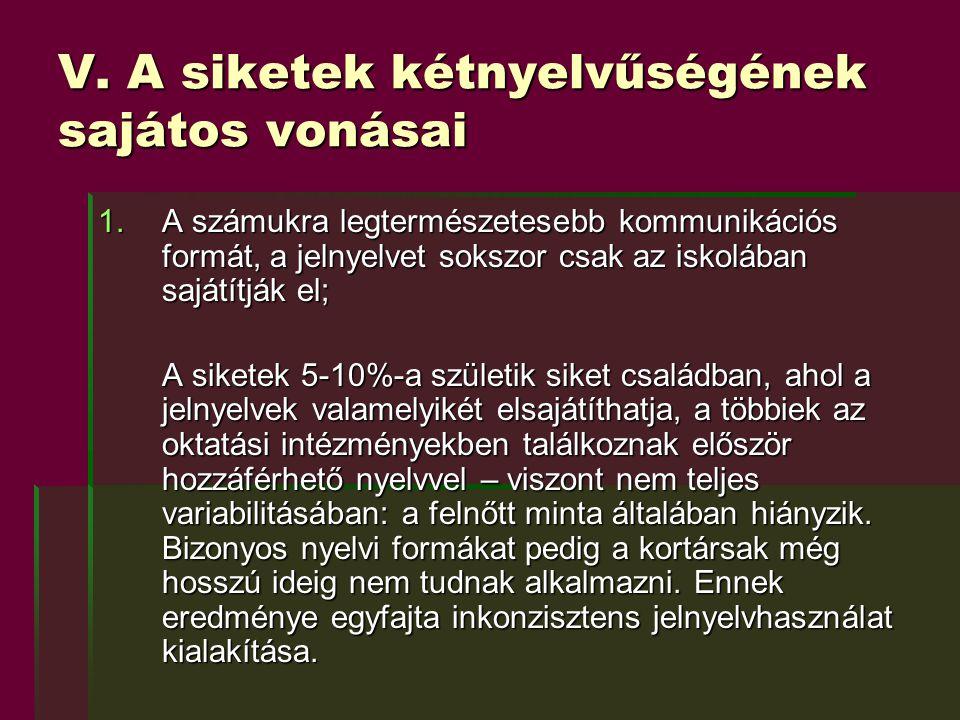 V. A siketek kétnyelvűségének sajátos vonásai 1.A számukra legtermészetesebb kommunikációs formát, a jelnyelvet sokszor csak az iskolában sajátítják e