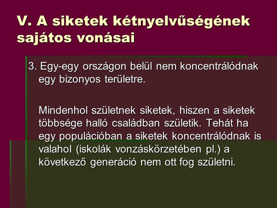 V. A siketek kétnyelvűségének sajátos vonásai 3. Egy-egy országon belül nem koncentrálódnak egy bizonyos területre. Mindenhol születnek siketek, hisze