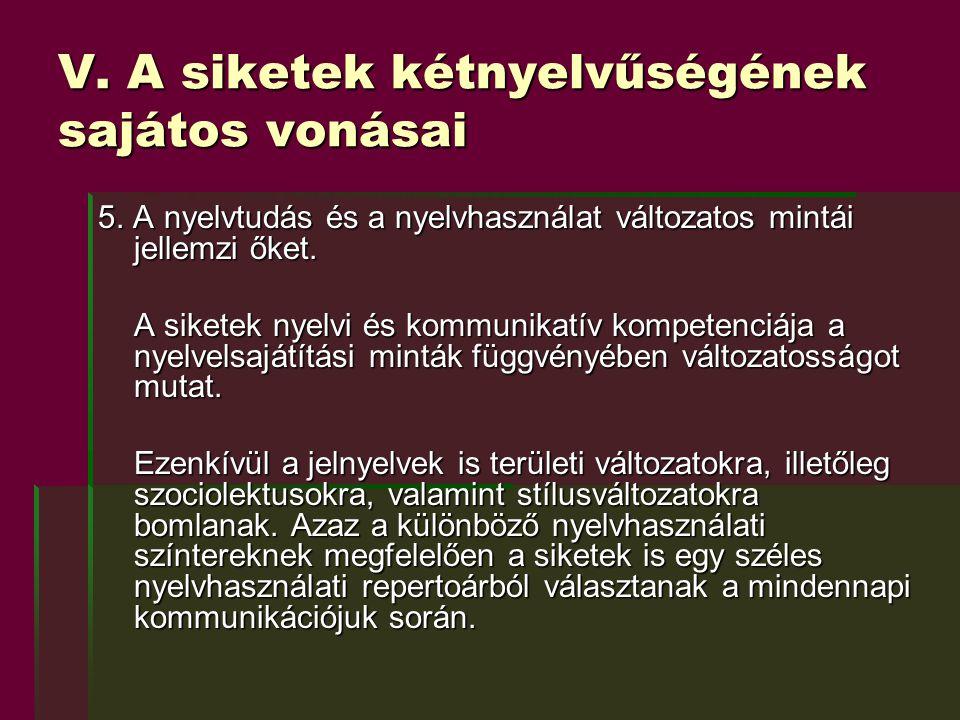 V. A siketek kétnyelvűségének sajátos vonásai 5. A nyelvtudás és a nyelvhasználat változatos mintái jellemzi őket. A siketek nyelvi és kommunikatív ko