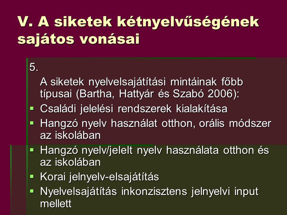 V. A siketek kétnyelvűségének sajátos vonásai 5. A siketek nyelvelsajátítási mintáinak főbb típusai (Bartha, Hattyár és Szabó 2006):  Családi jelelés