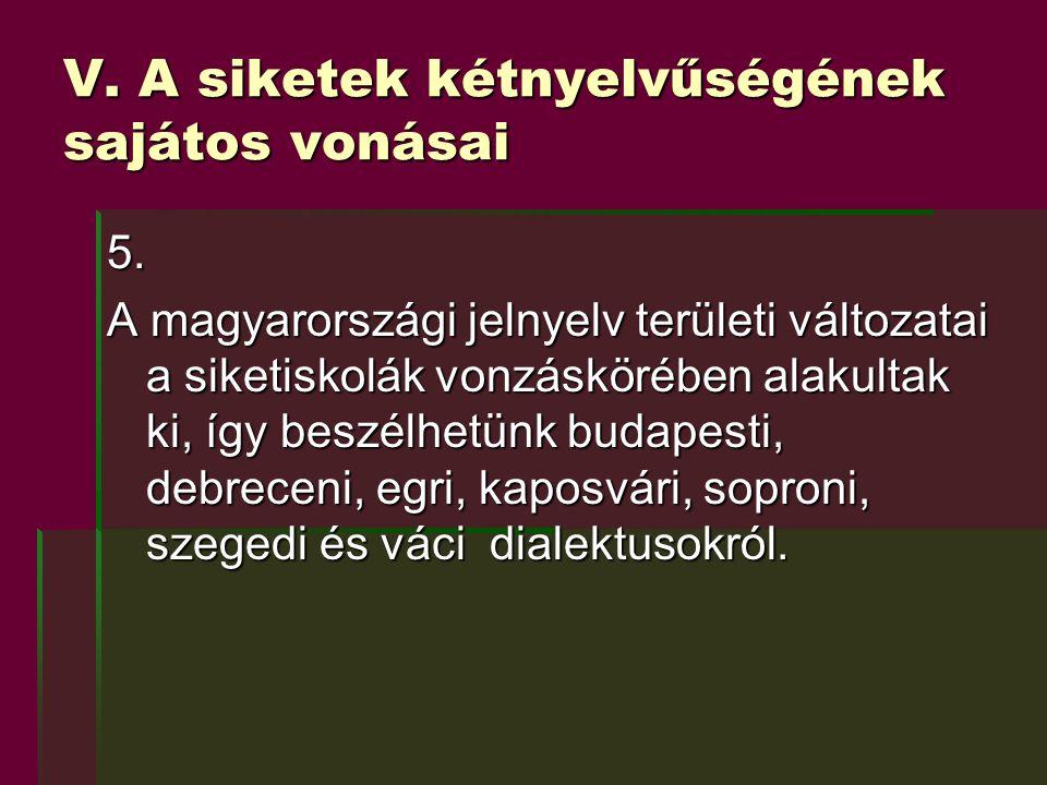 V. A siketek kétnyelvűségének sajátos vonásai 5. A magyarországi jelnyelv területi változatai a siketiskolák vonzáskörében alakultak ki, így beszélhet