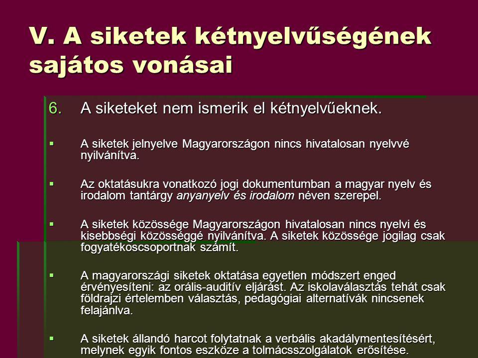 V. A siketek kétnyelvűségének sajátos vonásai 6.A siketeket nem ismerik el kétnyelvűeknek.  A siketek jelnyelve Magyarországon nincs hivatalosan nyel