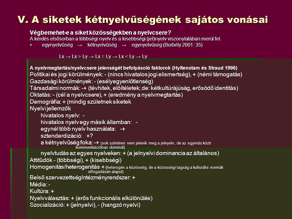 V. A siketek kétnyelvűségének sajátos vonásai Végbemehet-e a siket közösségekben a nyelvcsere? A kérdés elsősorban a többségi nyelv és a kisebbségi (j