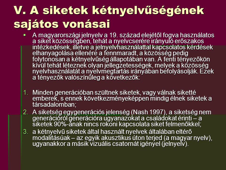 V. A siketek kétnyelvűségének sajátos vonásai  A magyarországi jelnyelv a 19. század elejétől fogva használatos a siket közösségben, tehát a nyelvcse