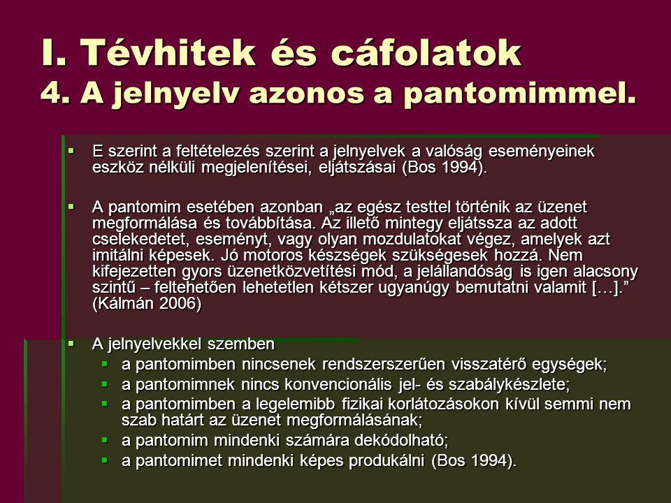 I. Tévhitek és cáfolatok 4. A jelnyelv azonos a pantomimmel.  E szerint a feltételezés szerint a jelnyelvek a valóság eseményeinek eszköz nélküli meg