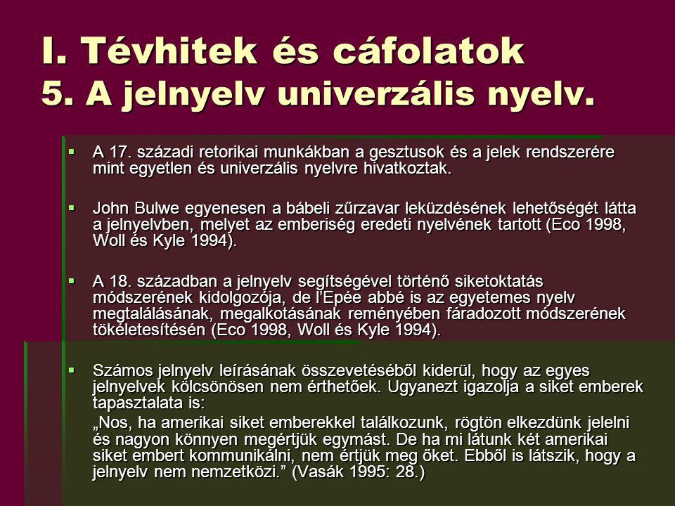 I. Tévhitek és cáfolatok 5. A jelnyelv univerzális nyelv.  A 17. századi retorikai munkákban a gesztusok és a jelek rendszerére mint egyetlen és univ