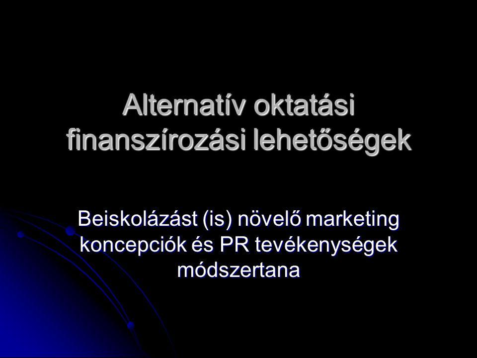 Alternatív oktatási finanszírozási lehetőségek Beiskolázást (is) növelő marketing koncepciók és PR tevékenységek módszertana