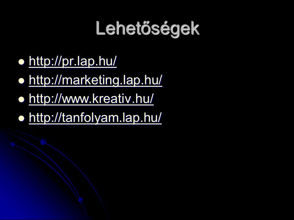 Lehetőségek  http://pr.lap.hu/ http://pr.lap.hu/  http://marketing.lap.hu/ http://marketing.lap.hu/  http://www.kreativ.hu/ http://www.kreativ.hu/  http://tanfolyam.lap.hu/ http://tanfolyam.lap.hu/