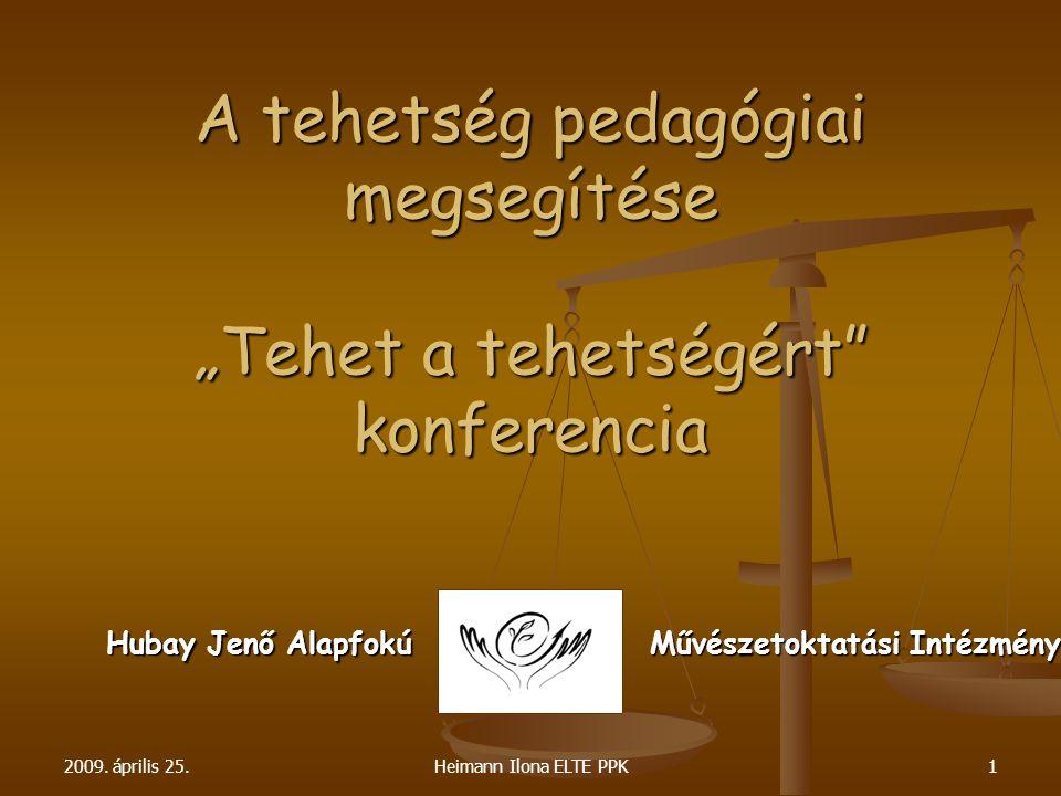 """2009. április 25.Heimann Ilona ELTE PPK1 A tehetség pedagógiai megsegítése """"Tehet a tehetségért"""" konferencia Hubay Jenő Alapfokú Művészetoktatási Inté"""