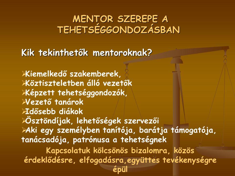MENTOR SZEREPE A TEHETSÉGGONDOZÁSBAN MENTOR SZEREPE A TEHETSÉGGONDOZÁSBAN Kik tekinthetők mentoroknak?  Kiemelkedő szakemberek,  Köztiszteletben áll