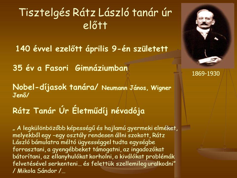 Tisztelgés Rátz László tanár úr előtt 140 évvel ezelőtt április 9-én született 35 év a Fasori Gimnáziumban Nobel-díjasok tanára/ Neumann János, Wigner