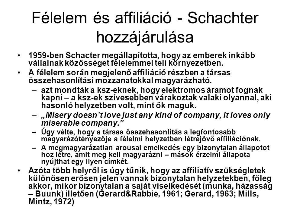 Félelem és affiliáció - Schachter hozzájárulása •1959-ben Schacter megállapította, hogy az emberek inkább vállalnak közösséget félelemmel teli környez