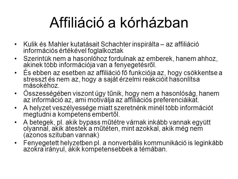 Affiliáció a kórházban •Kulik és Mahler kutatásait Schachter inspirálta – az affiliáció információs értékével foglalkoztak •Szerintük nem a hasonlóhoz