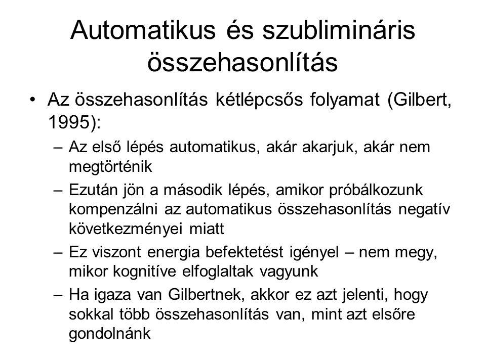 Automatikus és szublimináris összehasonlítás •Az összehasonlítás kétlépcsős folyamat (Gilbert, 1995): –Az első lépés automatikus, akár akarjuk, akár n