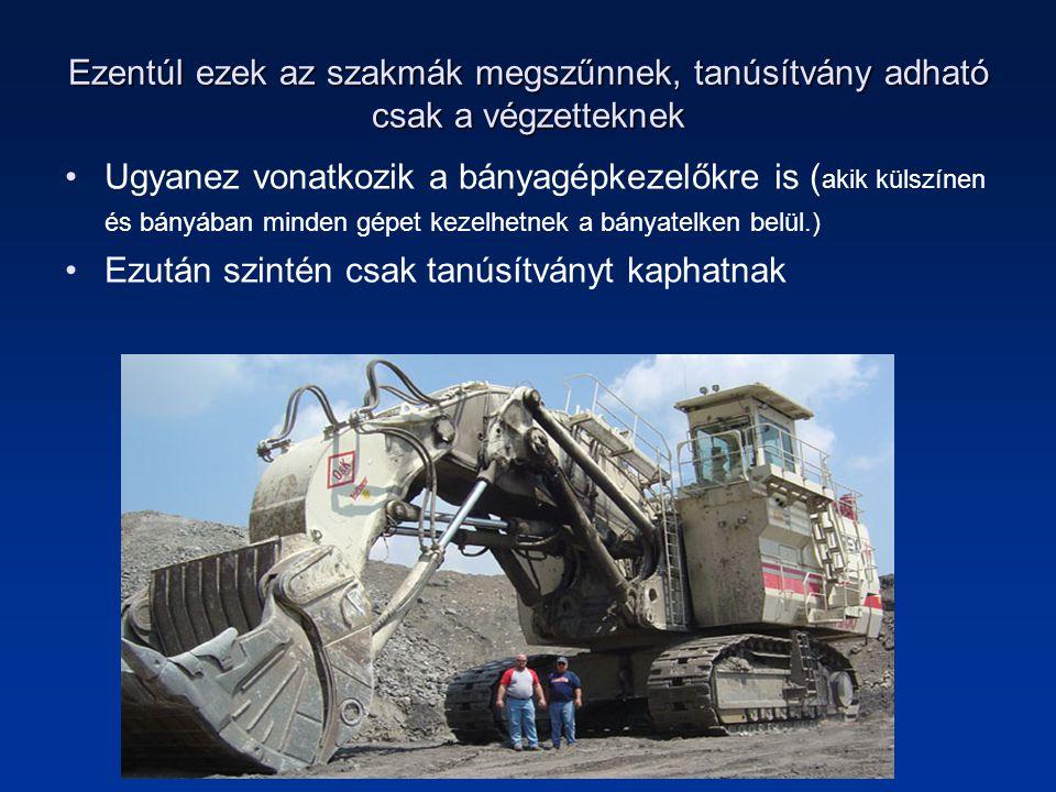 Ezentúl ezek az szakmák megszűnnek, tanúsítvány adható csak a végzetteknek •Ugyanez vonatkozik a bányagépkezelőkre is ( akik külszínen és bányában minden gépet kezelhetnek a bányatelken belül.) •Ezután szintén csak tanúsítványt kaphatnak