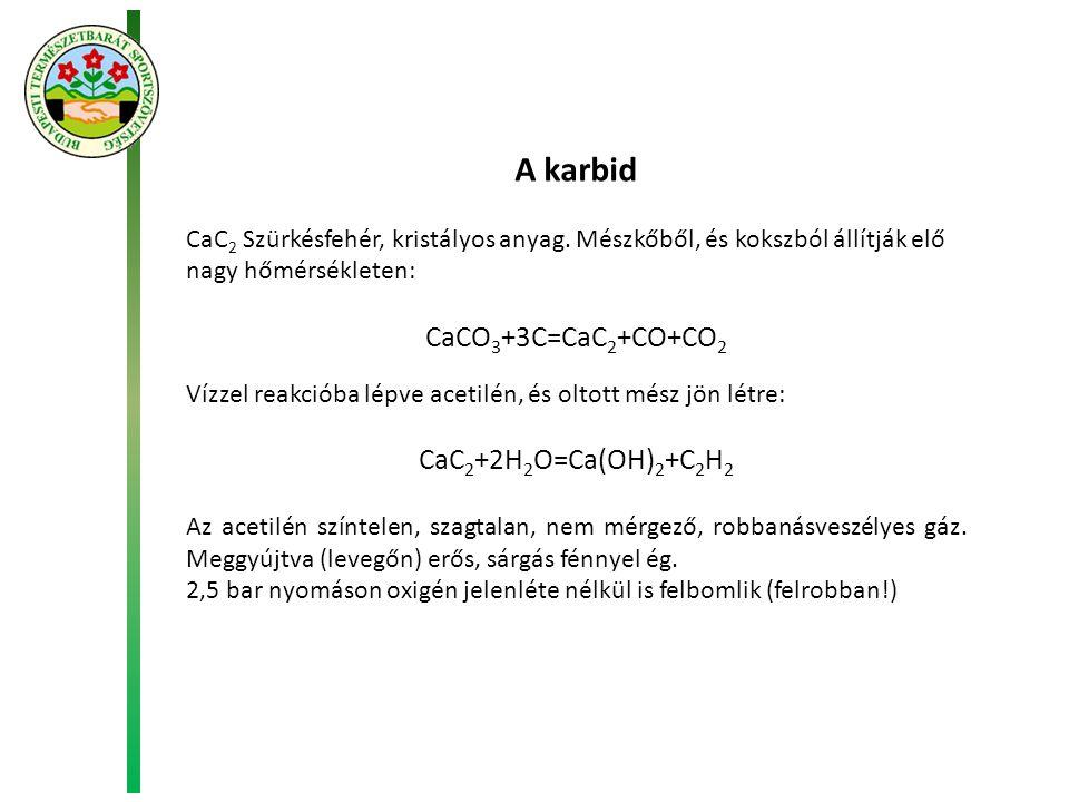 A karbid CaC 2 Szürkésfehér, kristályos anyag.
