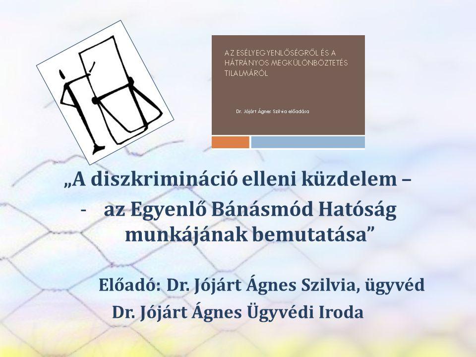 """SZEREP TANMŰHELY """"A diszkrimináció elleni küzdelem – -az Egyenlő Bánásmód Hatóság munkájának bemutatása"""" Előadó: Dr. Jójárt Ágnes Szilvia, ügyvéd Dr."""