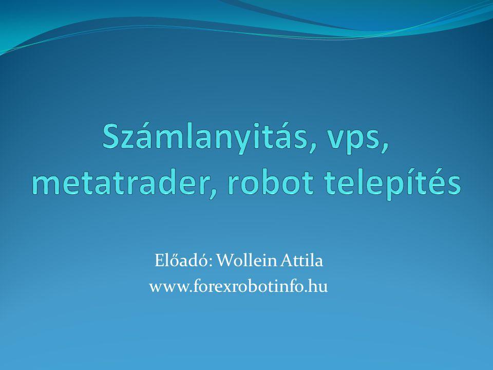 Előadó: Wollein Attila www.forexrobotinfo.hu