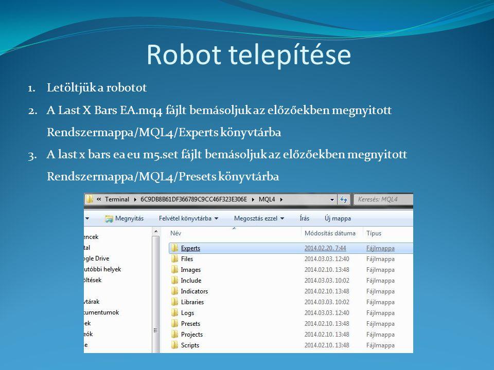Robot telepítése 1.Letöltjük a robotot 2.A Last X Bars EA.mq4 fájlt bemásoljuk az előzőekben megnyitott Rendszermappa/MQL4/Experts könyvtárba 3.A last