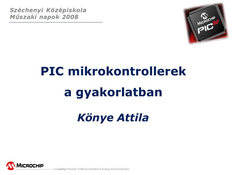 Széchenyi Középiskola Műszaki napok 2008 PIC mikrokontrollerek a gyakorlatban Könye Attila