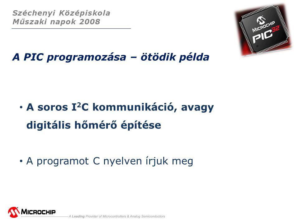 Széchenyi Középiskola Műszaki napok 2008 A PIC programozása – ötödik példa • A soros I 2 C kommunikáció, avagy digitális hőmérő építése • A programot C nyelven írjuk meg