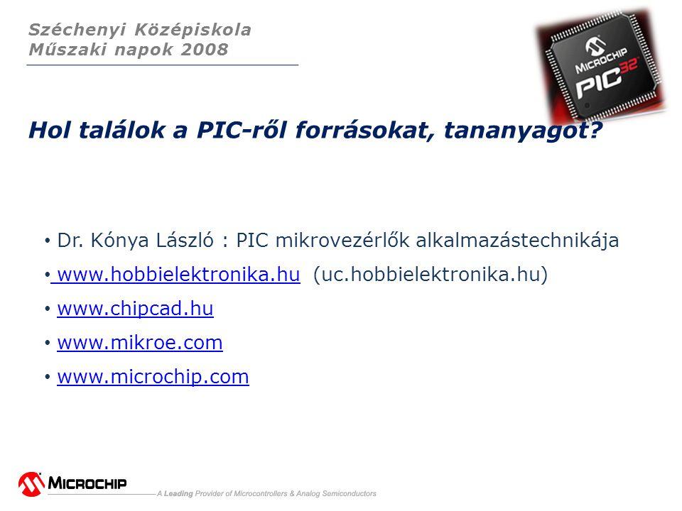 Széchenyi Középiskola Műszaki napok 2008 Hol találok a PIC-ről forrásokat, tananyagot.