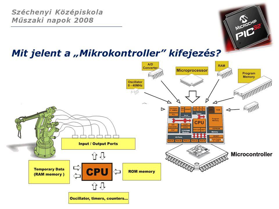 """Széchenyi Középiskola Műszaki napok 2008 Mit jelent a """"Mikrokontroller kifejezés?"""