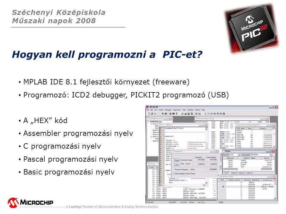 Széchenyi Középiskola Műszaki napok 2008 Hogyan kell programozni a PIC-et.