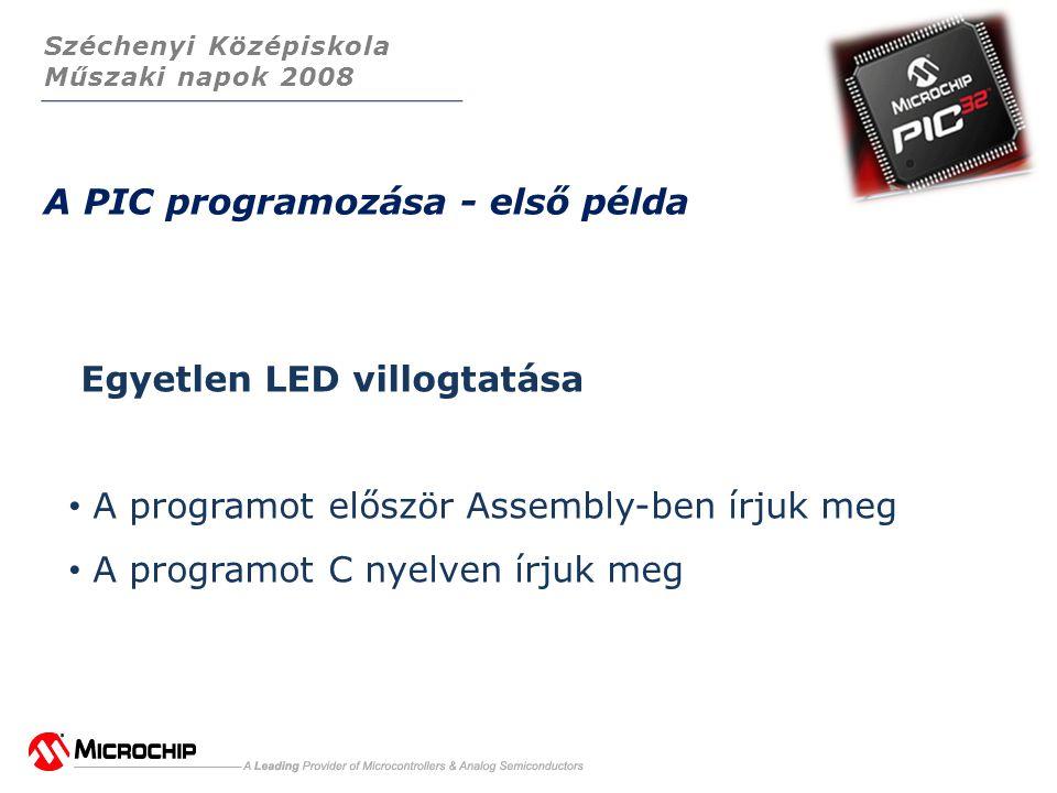 Széchenyi Középiskola Műszaki napok 2008 A PIC programozása - első példa Egyetlen LED villogtatása • A programot először Assembly-ben írjuk meg • A programot C nyelven írjuk meg