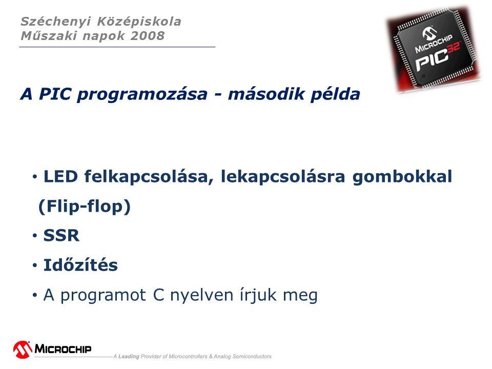 Széchenyi Középiskola Műszaki napok 2008 A PIC programozása - második példa • LED felkapcsolása, lekapcsolásra gombokkal (Flip-flop) • SSR • Időzítés • A programot C nyelven írjuk meg
