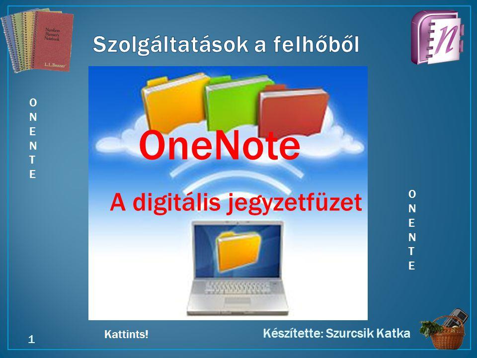 Kattints! Készítette: Szurcsik Katka 1 ONENTEONENTE ONENTEONENTE OneNote A digitális jegyzetfüzet