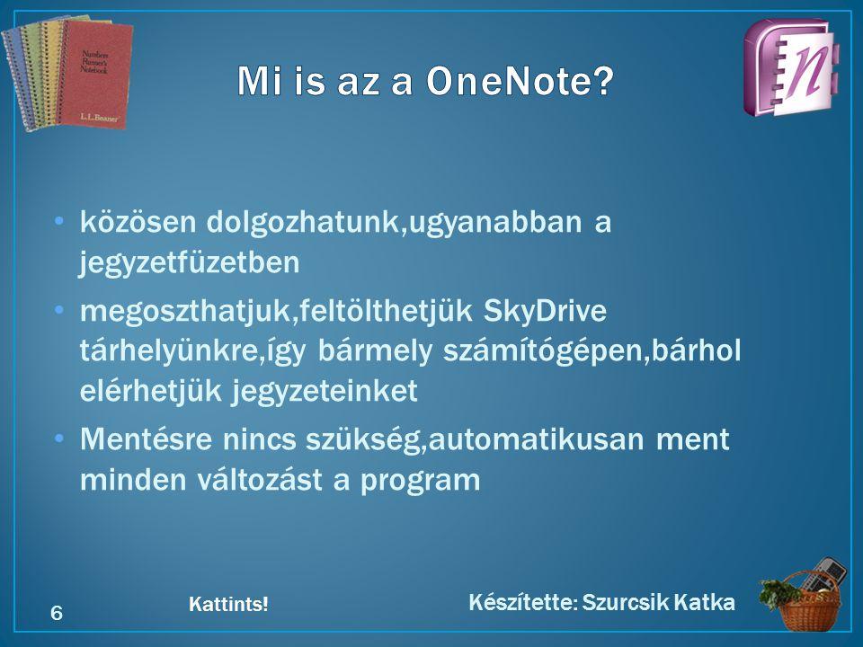 Kattints! • közösen dolgozhatunk,ugyanabban a jegyzetfüzetben • megoszthatjuk,feltölthetjük SkyDrive tárhelyünkre,így bármely számítógépen,bárhol elér