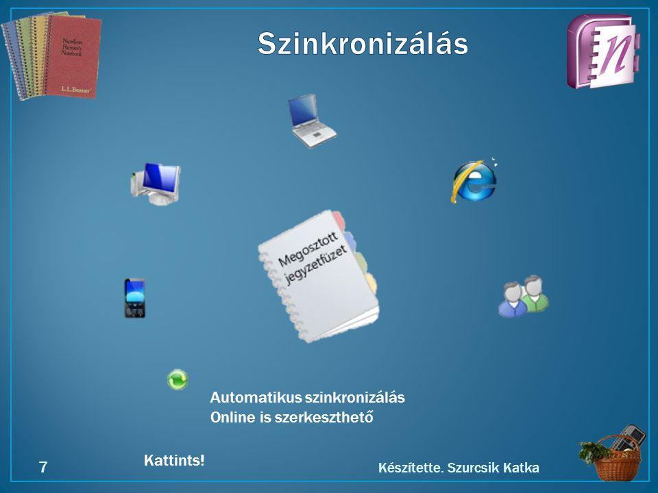 Kattints! Készítette. Szurcsik Katka 7 Automatikus szinkronizálás Online is szerkeszthető
