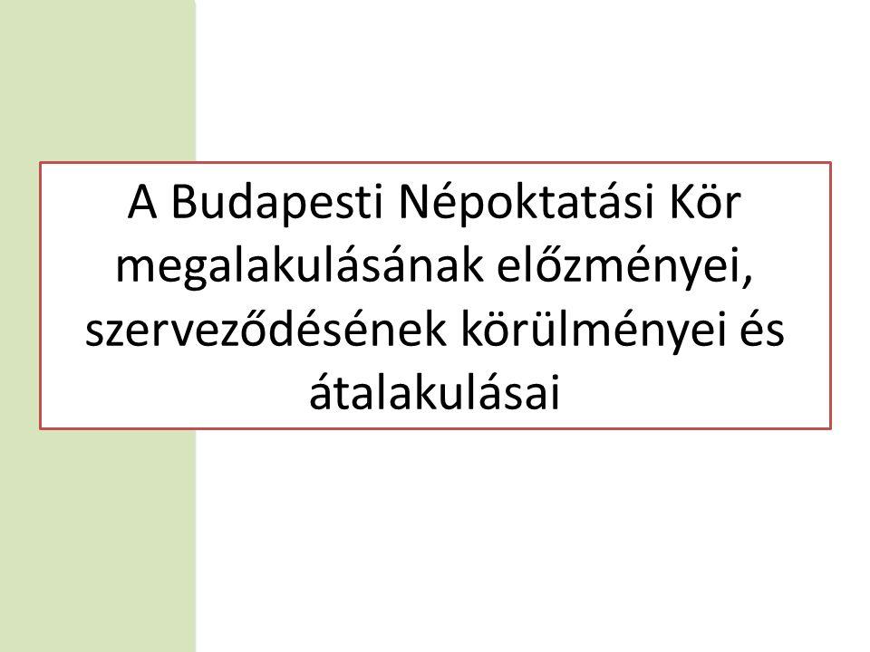 A Budapesti Népoktatási Kör megalakulásának előzményei, szerveződésének körülményei és átalakulásai