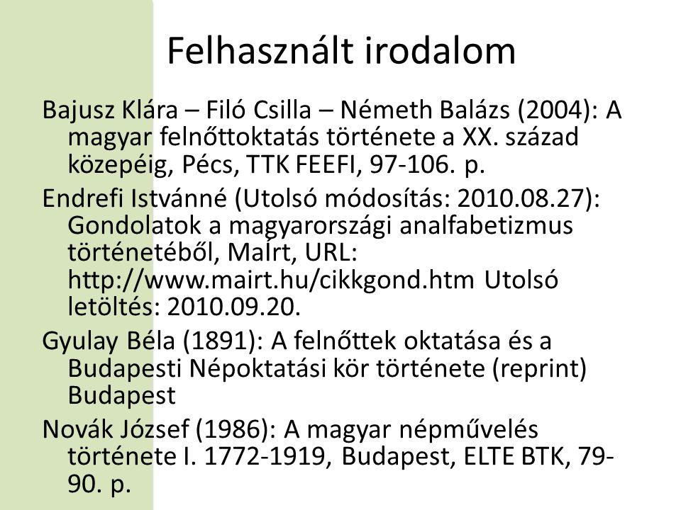 Felhasznált irodalom Bajusz Klára – Filó Csilla – Németh Balázs (2004): A magyar felnőttoktatás története a XX.
