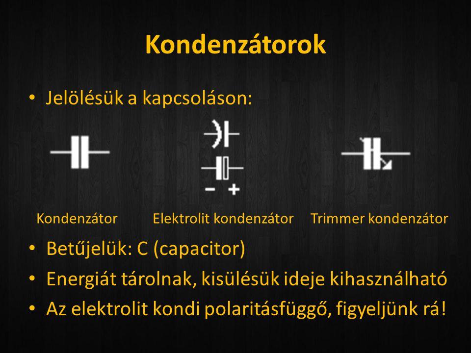 Kondenzátorok • Jelölésük a kapcsoláson: • Betűjelük: C (capacitor) • Energiát tárolnak, kisülésük ideje kihasználható • Az elektrolit kondi polaritás
