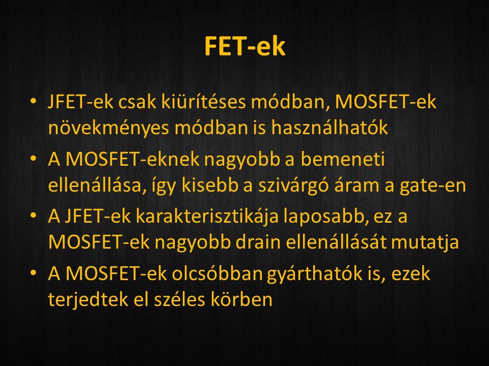 FET-ek • JFET-ek csak kiürítéses módban, MOSFET-ek növekményes módban is használhatók • A MOSFET-eknek nagyobb a bemeneti ellenállása, így kisebb a sz
