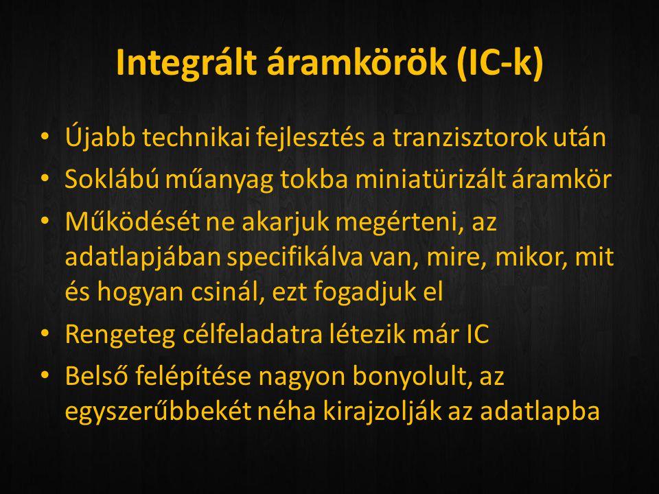 Integrált áramkörök (IC-k) • Újabb technikai fejlesztés a tranzisztorok után • Soklábú műanyag tokba miniatürizált áramkör • Működését ne akarjuk megé