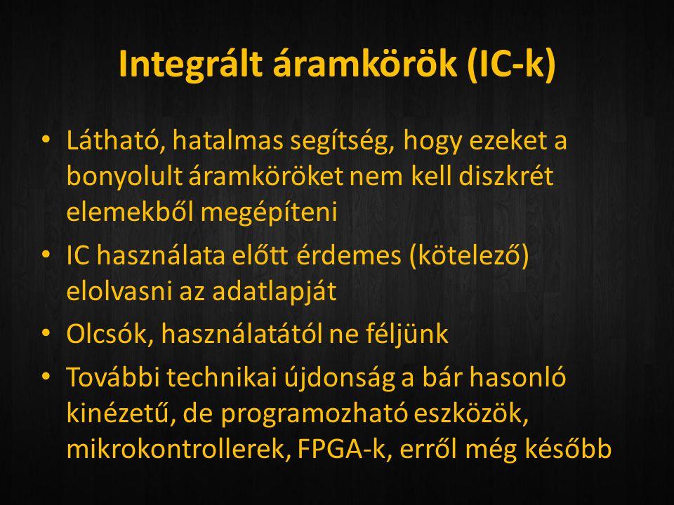 Integrált áramkörök (IC-k) • Látható, hatalmas segítség, hogy ezeket a bonyolult áramköröket nem kell diszkrét elemekből megépíteni • IC használata el