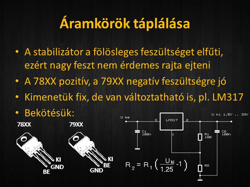 Áramkörök táplálása • A stabilizátor a fölösleges feszültséget elfűti, ezért nagy feszt nem érdemes rajta ejteni • A 78XX pozitív, a 79XX negatív fesz