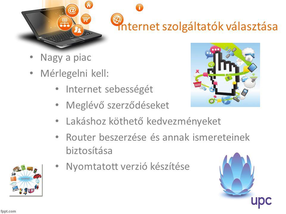 Internet szolgáltatók választása • Nagy a piac • Mérlegelni kell: • Internet sebességét • Meglévő szerződéseket • Lakáshoz köthető kedvezményeket • Router beszerzése és annak ismereteinek biztosítása • Nyomtatott verzió készítése