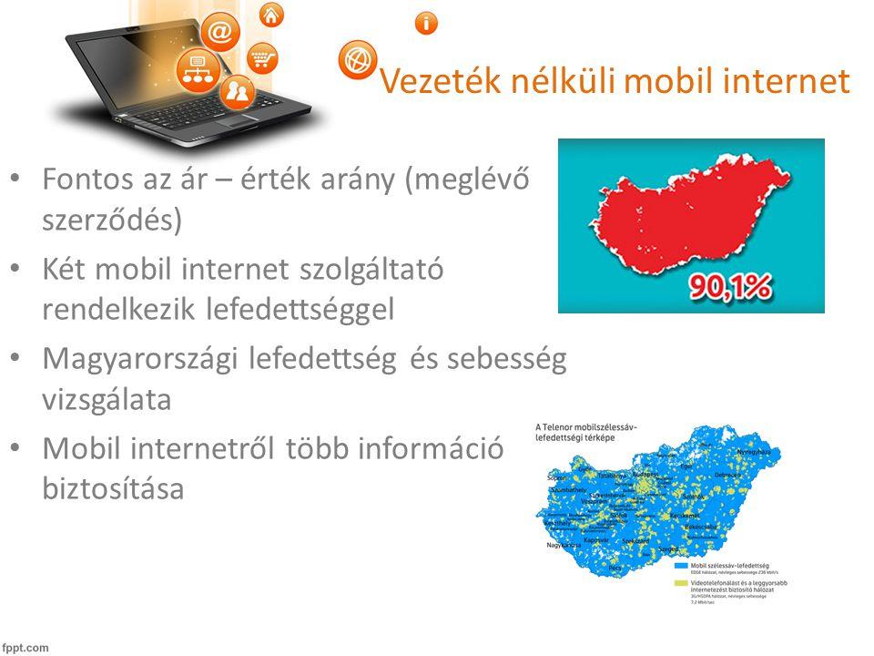 Vezeték nélküli mobil internet • Fontos az ár – érték arány (meglévő szerződés) • Két mobil internet szolgáltató rendelkezik lefedettséggel • Magyarországi lefedettség és sebesség vizsgálata • Mobil internetről több információ biztosítása