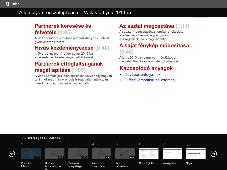 Kapcsolódó anyagok •További tanfolyamokTovábbi tanfolyamok •Office kompatibilitási csomagOfficekompatibilitásicsomag Partnerek keresése és felvétele (1:05) A videó öt módot is mutat a partnerlista Lync 2013-beli gyors összeállítására.