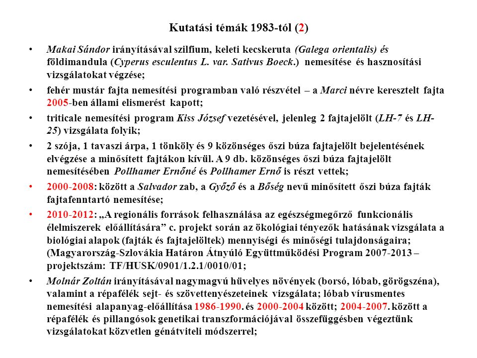 Kutatási témák 1983-tól (2) • Makai Sándor irányításával szilfium, keleti kecskeruta (Galega orientalis) és földimandula (Cyperus esculentus L. var. S