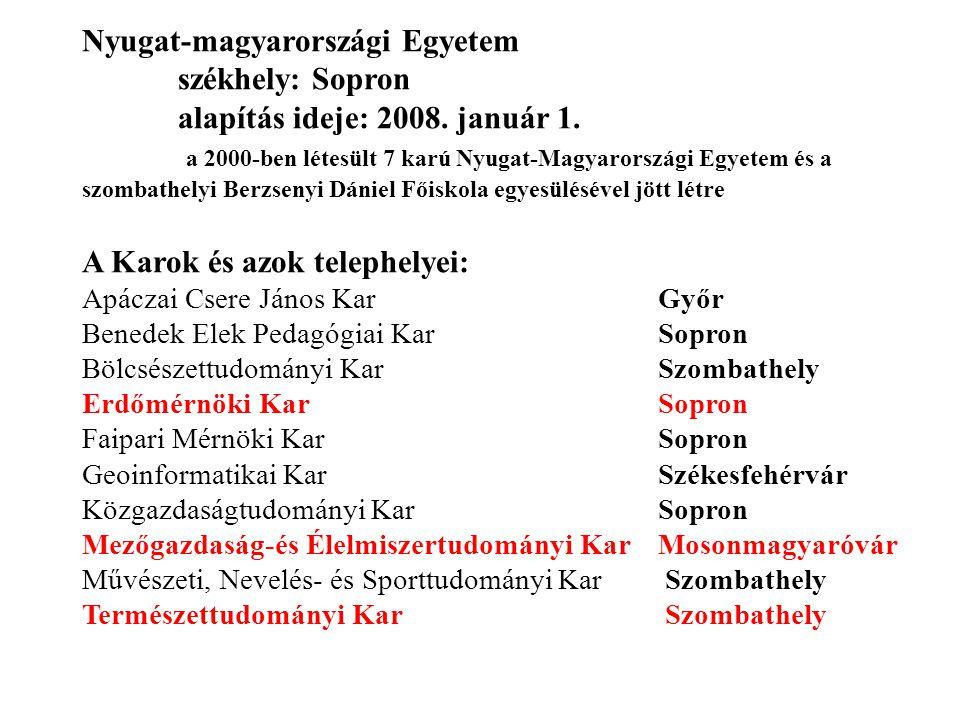 Nyugat-magyarországi Egyetem székhely: Sopron alapítás ideje: 2008. január 1. a 2000-ben létesült 7 karú Nyugat-Magyarországi Egyetem és a szombathely